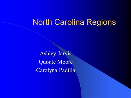 North Carolina Regions Ashley Jarvis Quonte Moore Carolyna Padilla.