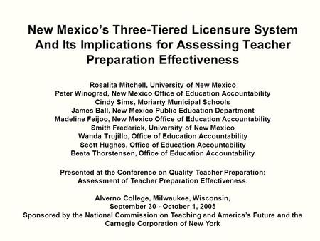 New Mexico's Three-Tiered Licensure System And Its Implications for Assessing Teacher Preparation Effectiveness Rosalita Mitchell, University of New Mexico.