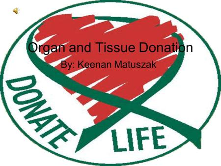 Organ and Tissue Donation By: Keenan Matuszak. Currently, there are 100,304 people waiting for an organ on the list.
