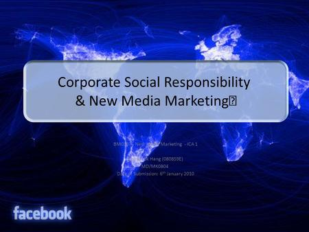 Corporate Social Responsibility & New Media Marketing  BM0387 - New Media Marketing - ICA 1 Yeung Lok Hang (080859E) MD/MK0804 Date of Submission: 6 th.