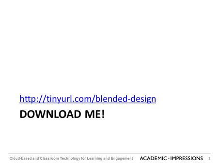 1 Cloud-based and Classroom Technology for Learning and Engagement DOWNLOAD ME!