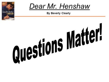 By Beverly Clearly Dear Mr. Henshaw. By Beverly Clearly Dear Mr. Henshaw In his Jan 15 letter, Leigh Botts records some questions he has about Beggar.