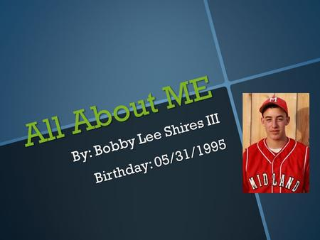 All About ME By: Bobby Lee Shires III Birthday: 05/31/1995.