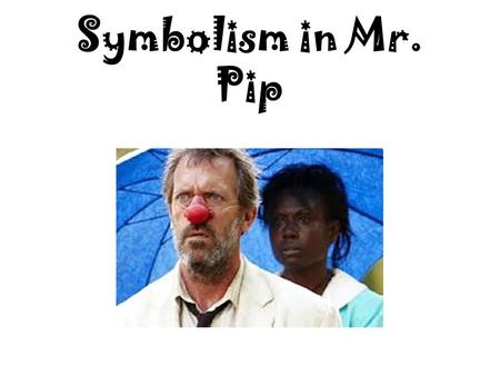 Symbolism in Mr. Pip. e.g. 2011 ESSAY TOPIC Analyse how symbols are used to develop an idea in a text you have studied Keywords To Note: symbols is plural.