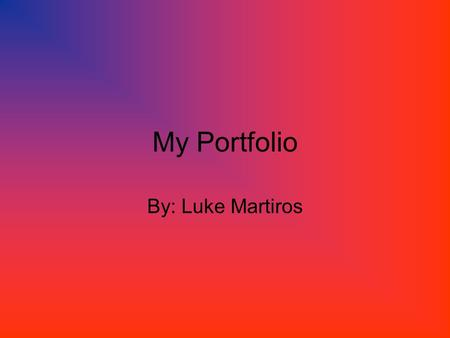 My Portfolio By: Luke Martiros. Final Moments The sun, beating down on me. Like being in a human-sized oven. The bee about to blow his whistle. A pass.