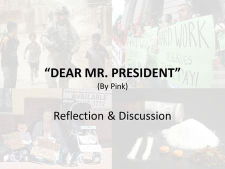 pinks song dear mr president Free essay: english speech 'dear mr president' – pnk the song dear mr  president by pink was written on martin luther king day in 2005.