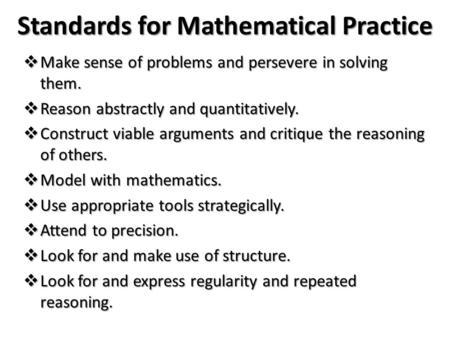 Standards for Mathematical Practice  Make sense of problems and persevere in solving them.  Reason abstractly and quantitatively.  Construct viable.