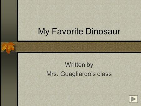 My Favorite Dinosaur Written by Mrs. Guagliardo's class.