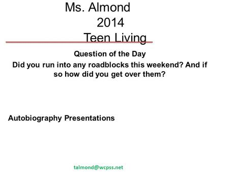 Ms. Almond 2014 Teen Living Question of the Day Did you run into any roadblocks this weekend? And if so how did you get over them? Autobiography Presentations.