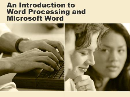 An Introduction to Word Processing and Microsoft Word.