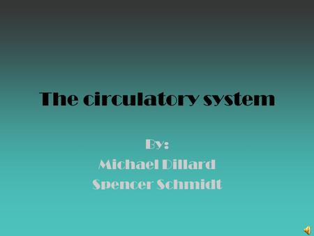 The circulatory system By: Michael Dillard Spencer Schmidt.