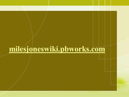 Milesjoneswiki.pbworks.com. Technology Integration 2013* and other things you need to know.