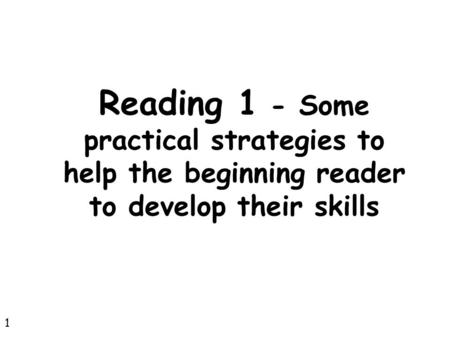 Reading 1 - Some practical strategies to help the beginning reader to develop their skills 1.
