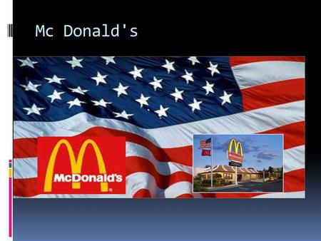 Mc Donald's. Mc Donald's Corporation  Largest chain of hamburgers  Major investor in the Chipotle Mexican Grill  Corporation's revenues  Restaurant.