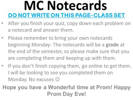 MC Notecards DO NOT WRITE ON THIS PAGE- CLASS SET After you finish your quiz, copy down each problem on a notecard and answer them. Please remember to.