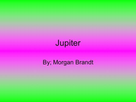 Jupiter By; Morgan Brandt. What Jupiter looks like? You could cram 1,000 Earths into Jupiter. Jupiter is red, orange, and pale. Jupiter has rings that.