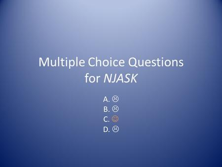 Multiple Choice Questions for NJASK A.  B.  C. D. 