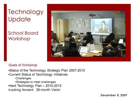 Technology Update School Board Workshop December 8, 2009 Goals of Workshop Status of the Technology Strategic Plan 2007-2010 Current Status of Technology.