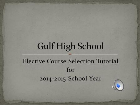 Elective Course Selection Tutorial for 2014-2015 School Year.