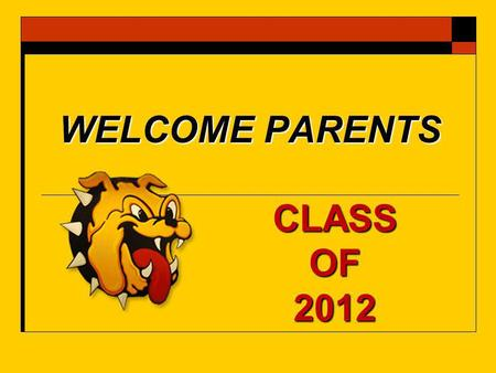 "WELCOME PARENTS CLASS OF 2012. What is tonight about?  Now that your ""children"" have made it this far, what is next?  What happens when they leave SCHS?"