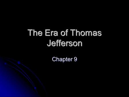 The Era of Thomas Jefferson Chapter 9. Jefferson takes Office Thomas Jefferson was inaugurated in March 1801. Thomas Jefferson was inaugurated in March.