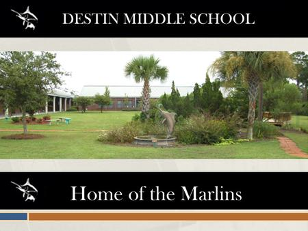 Home of the Marlins DESTIN MIDDLE SCHOOL. PEOPLE TO KNOW & PLACES TO GO.