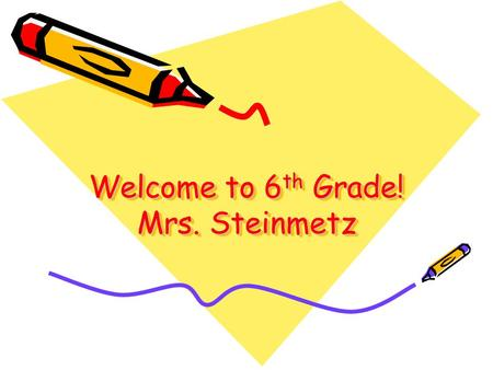Welcome to 6th Grade! Mrs. Steinmetz