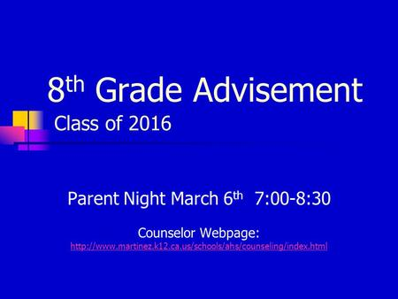 8 th Grade Advisement Class of 2016 Parent Night March 6 th 7:00-8:30 Counselor Webpage: