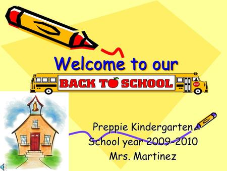 Welcome to our Preppie Kindergarten School year 2009-2010 Mrs. Martinez.