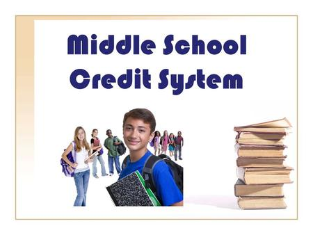 Middle School Credit System. The academic courses include: 3Reading/Language Arts 3 Math 3Science 3Social Studies 1 Semester of Career Education.