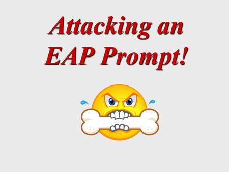 Attacking an EAP Prompt!. What is the point of the EAP Prompt? ~ Measures the student's reading skills. -can you understand the point that the author.