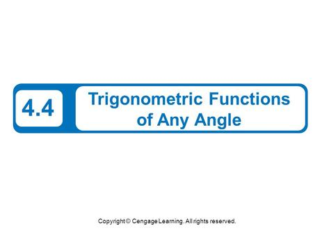 Copyright © Cengage Learning. All rights reserved. 4.4 Trigonometric Functions of Any Angle.