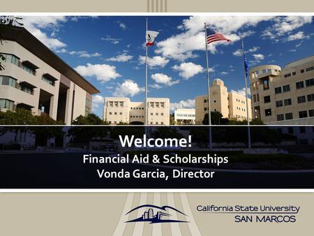 Welcome! Financial Aid & Scholarships Vonda Garcia, Director.