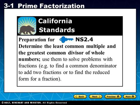 Holt CA Course 1 3-1 Prime Factorization Preparation for NS2.4 Determine the least common multiple and the greatest common divisor of whole numbers; use.