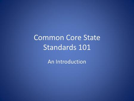 "Common Core State Standards 101 An Introduction. View the ""Let's Chat Core"" Video."