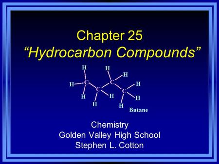 "Chapter 25 ""Hydrocarbon Compounds"" Chemistry Golden Valley High School Stephen L. Cotton."