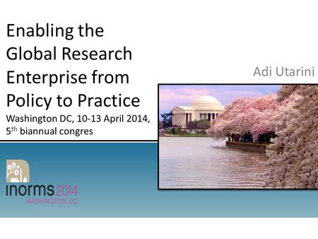 Enabling the Global Research Enterprise from Policy to Practice Washington DC, 10-13 April 2014, 5 th biannual congres Adi Utarini.