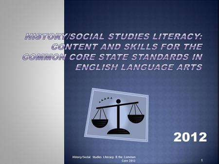 2012 1 History/Social Studies Literacy & the Common Core 2012.