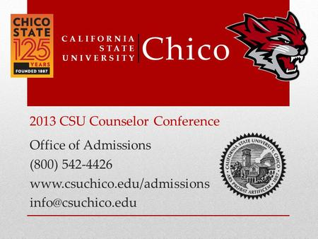 Office of Admissions (800) 542-4426  CALIFORNIA STATE UNIVERSITY Chico 2013 CSU Counselor Conference.