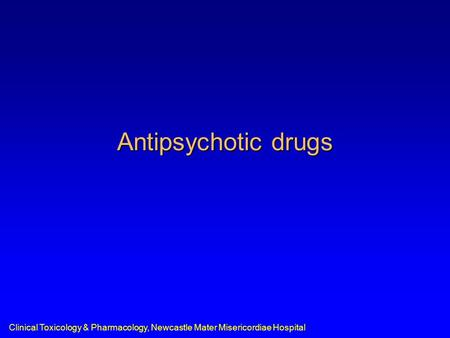 Clinical Toxicology & Pharmacology, Newcastle Mater Misericordiae Hospital Antipsychotic drugs.