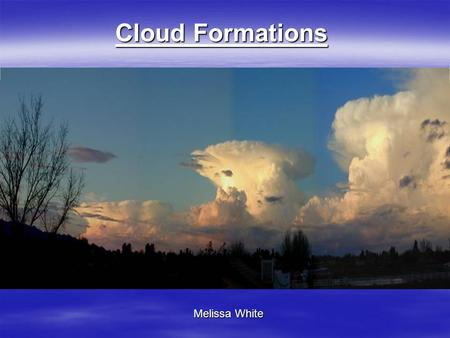 Cloud Formations Melissa White Melissa White Sunlight causes water to evaporate into the atmosphere. This air containing the water vapor is heated at.