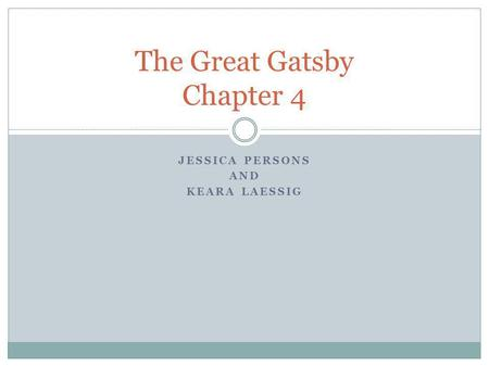 JESSICA PERSONS AND KEARA LAESSIG The Great Gatsby Chapter 4.