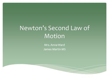 Newton's Second Law of Motion Mrs. Anna Ward James Martin MS.