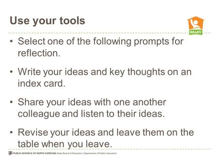 Use your tools Select one of the following prompts for reflection. Write your ideas and key thoughts on an index card. Share your ideas with one another.