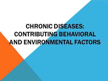 CHRONIC DISEASES: CONTRIBUTING BEHAVIORAL AND ENVIRONMENTAL FACTORS.
