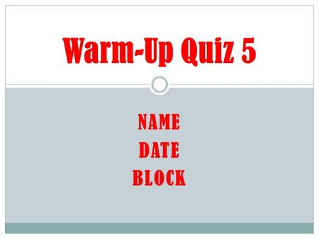 NAME DATE BLOCK Warm-Up Quiz 5. Warm-up #1 Question: What is the study of the earth and everything on it? A. Geography B. 5 Themes of Geography C. Location.