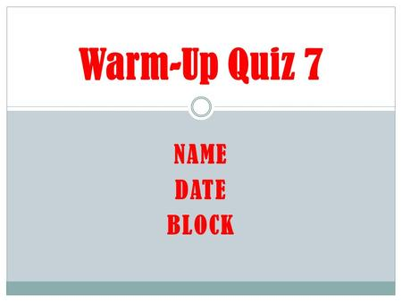 NAME DATE BLOCK Warm-Up Quiz 7. Warm-up #1 Question: What is land surrounded by water on 3 sides? After Warm-Up Write down homework for the week Write.