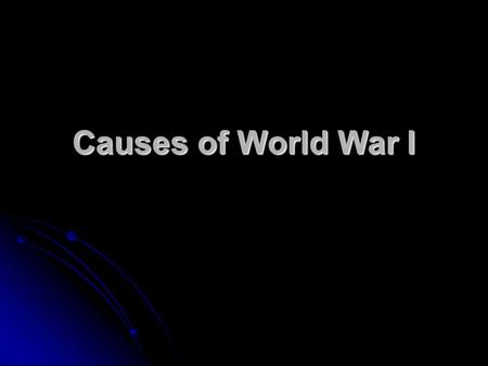 Causes of World War I. Background causes Imperialism - Germany felt it deserved more colonies in Africa and Asia Imperialism - Germany felt it deserved.