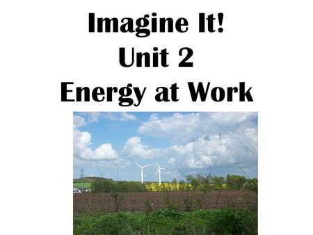 Imagine It! Unit 2 Energy at Work. The Sparks Fly Lesson 1.