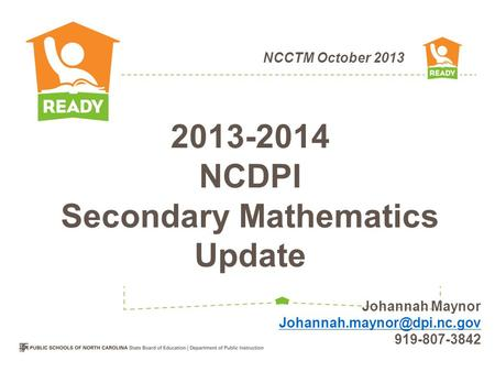 NCCTM October 2013 2013-2014 NCDPI Secondary Mathematics Update Johannah Maynor 919-807-3842.